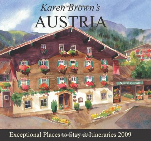 Karen Brown's Austria 2009: Exceptional Places to Stay & Itineraries (Karen Brown's Guides)