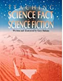 Teaching Science Fact with Science Fiction, Gary Raham, 1563089394