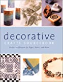 img - for Decorative Crafts Sourcebook: Recipes and Projects for Paper, Fabric, and More book / textbook / text book