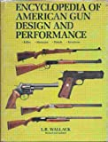 Encyclopedia of American Gun Design and Performance