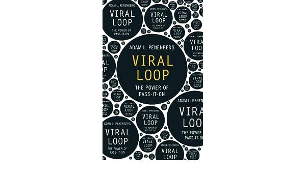 Viral Loop: The Power of Pass-It-On (English Edition) eBook: Adam Penenberg: Amazon.es: Tienda Kindle