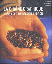 La chaîne graphique : Prépresse, impression, finition par Johansson