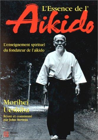 L'essence de l'aïkido : l'enseignement spirituel ...