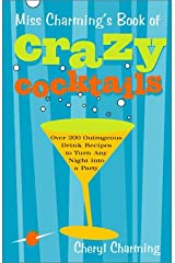 Miss Charming's Book of Crazy Cocktails: Over 200 Outrageous Drink Recipes to Turn Any Night into a Party Paperback
