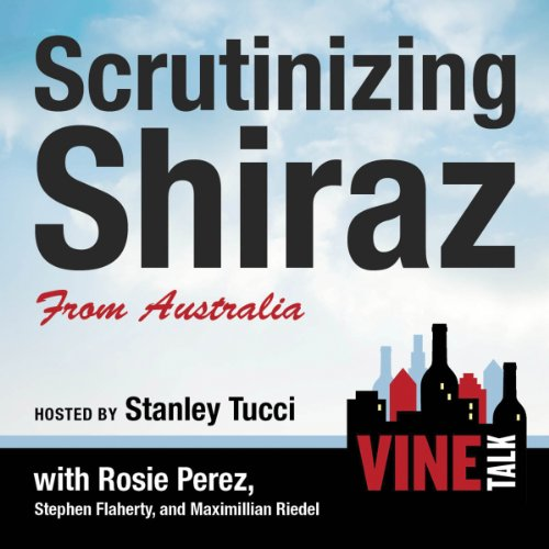 - Scrutinizing Shiraz from Australia: Vine Talk Episode 111