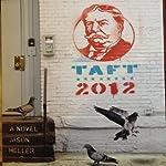 Taft 2012: A Novel | Jason Heller