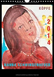Köpfe 2014  Hanna Schwingenheuer (Wandkalender 2014 DIN A4 hoch): Acrylbilder der Düsseldorfer Künstlerin Hanna Schwingenheuer aus dem fortlaufenden Zyklus `Köpfe' (Monatskalender, 14 Seiten)
