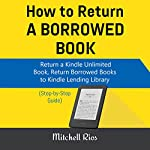 How to Return a Borrowed Book: Return a Kindle Unlimited Book, Return Borrowed Books to Kindle Lending Library (Step-by-Step Guide)   Mitchell Rios