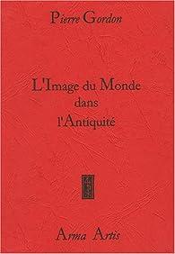 L'Image du Monde dans L'Antiquité par Pierre Gordon