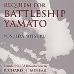 Requiem for Battleship Yamato   Yoshida Mitsuru,Richard Minear (translator)