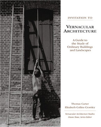 Invitation to Vernacular Architecture: A Guide to the Study of Ordinary Buildings and Landscapes (Perspect Vernacular Ar