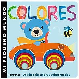 Mi Pequeño Mundo. Colores: Un Libro De Colores Sobre Ruedas por Little Tiger Press epub
