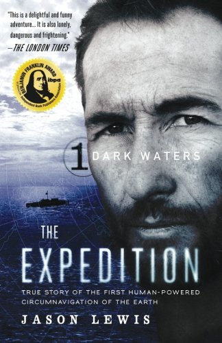 Dark Waters  The Expedition Trilogy  Book 1   True Story Of The First Human Powered Circumnavigation Of The Earth  Volume 1