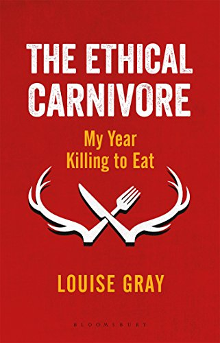 The Ethical Carnivore: My Year Killing to Eat