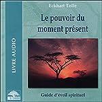 Le pouvoir du moment présent: Guide d'éveil spirituel | Eckhart Tolle