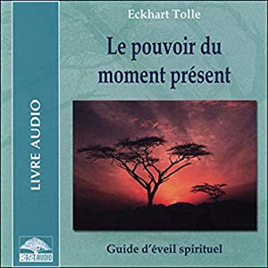 Le pouvoir du moment présent | Livre audio