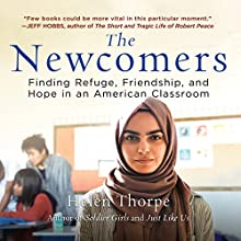 The Newcomers: Finding Refuge, Friendship, and Hope in an American Classroom Audiobook by Helen Thorpe Narrated by Kate Handford