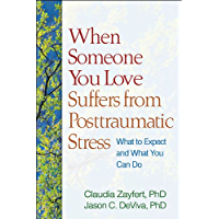 When Someone You Love Suffers from Posttraumatic Stress: What to Expect and What You Can Do