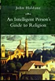 An Intelligent Person's Guide to Religion, John Haldane, 0715628674