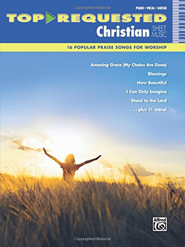 Top-Requested Christian Sheet Music: 16 Popular Praise Songs for Worship (Piano/Vocal/Guitar) (Top-Requested Sheet Music) - Sheet Music Piano Guitar
