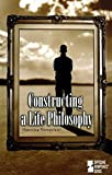 Constructing a Life Philosophy : Opposing Viewpoints, David L. Bender, 0899081983