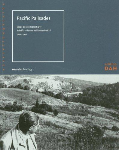 Pacific Palisades: Wege deutschsprachiger Schriftsteller ins kalifornische Exil, 1932-1941