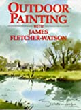 Outdoor Paintings with James Fletcher-Watson, James Fletcher-Watson, 0713469838
