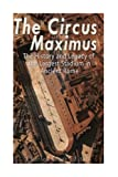 The Circus Maximus: The History and Legacy of the Largest Stadium in Ancient Rome