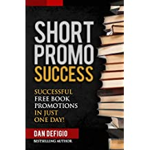 Short Promo Success: How to Run Successful Free Promotions in Just One Day! (self publishing)
