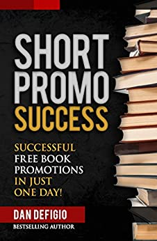 Short Promo Success: How to Run Successful Free Promotions in Just One Day! (self publishing) (English Edition) de [DeFigio, Dan, Publishing, Iron Ring]