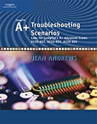 A+ Troubleshooting Scenarios: Advanced Labs for A+ Exams #220 (Jean Andrews)