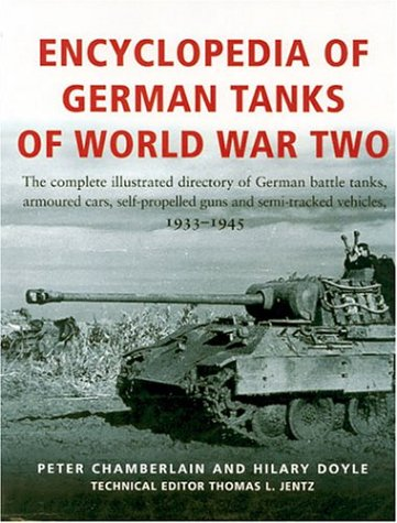 Encyclopedia Of German Tanks Of World War Two: The Complete Illustrated Dictionary of German Battle Tanks,Armoured Cars, Self-Propelled Guns and -