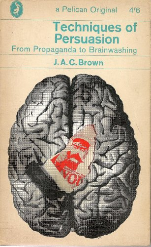 Techniques of Persuasion: From Propaganda to Brainwashing (Pelican)