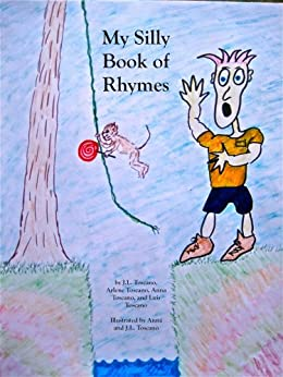 My Silly Book of Rhymes by [Toscano, J.L. , Toscano, Anna , Toscano, Arlene , Toscano, Luis ]