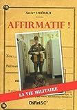 Affirmatif ! : La vie militaire de Thiébaut. Xavier (2010) Broché