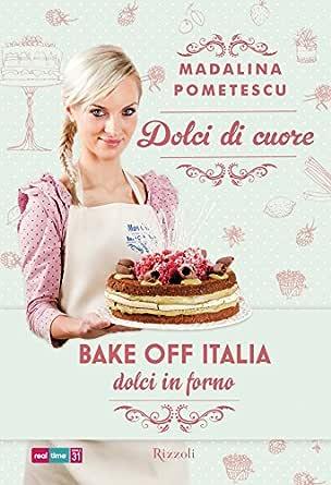 Dolci di cuore: Bake-off Italia - Dolci in forno (Italian Edition ...