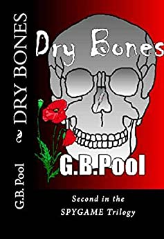 Dry Bones: Second in the SPYGAME Trilogy by [Pool, G.B.]