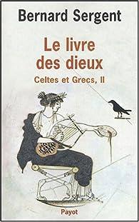 Le livre des dieux. Tome II : Celtes et Grecs par Bernard Sergent