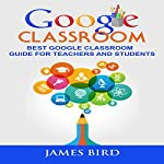 Google Classroom: Best Google Classroom Guide for Teachers and Students | James Bird