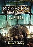 BioShock - Rapture, John Shirley and Ken Levine, 0765324849