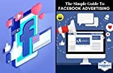 the simple guide to facebook advertising: The ultimate beginners guide  to facebook advertising