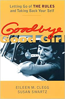 Book Goodbye Good Girl: Letting Go of the Rules and Taking Back Yourself