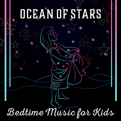 Ocean of Stars – Bedtime Music for Kids: Easy Slumber, Nice Fairytale, Calm Dream, All Nightmares Free, Put to Sleep Tranquil Sounds