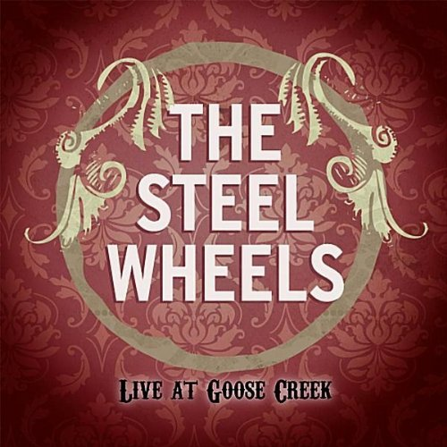 The Steel Wheels: Live at Goose Creek