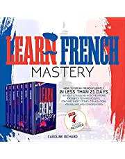Learn French Mastery: How to Speak French Fluently in Less than 21 Days Without Struggling with the Wrong Pronunciation and Accents. Contains Short Stories, Conjugations, Vocabulary, and Conversations