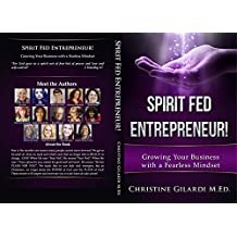 Spirit Fed Entrepreneur!: Growing Your Business with a Fearless Mindset