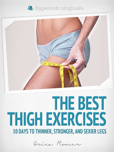 The Best Thigh Exercises: 10 Days to Thinner, Stronger, & Sexier Legs