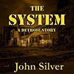 The System - A Detroit Story | John Silver