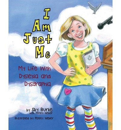 { [ I AM JUST ME: MY LIFE WITH DYSLEXIA AND DYSGRAPHIA ] } Burke, Sky ( AUTHOR ) Jul-01-2013 Paperback PDF