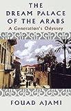 The Dream Palace of the Arabs, Fouad Ajami, 0375401504
